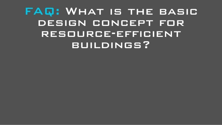 FAQ: What is the basic  design concept for   resource-efficient      buildings?