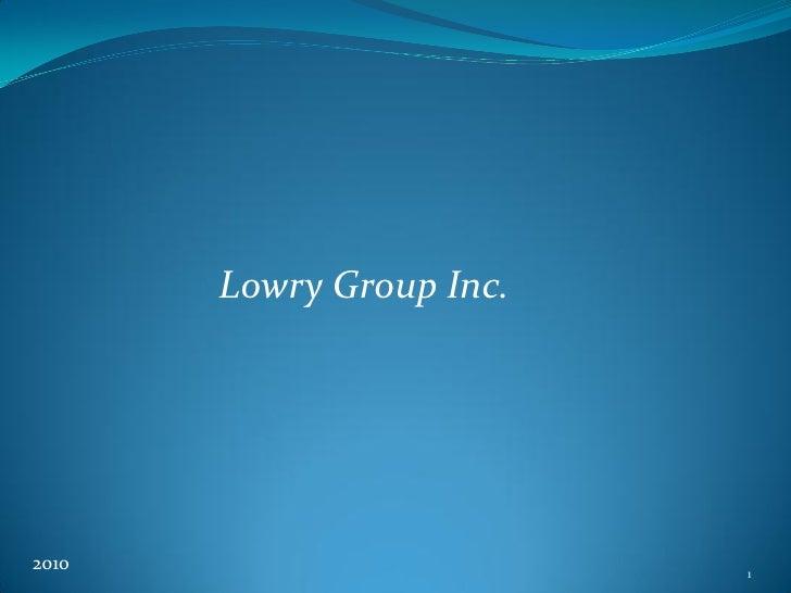 Lowry Group Inc.     2010                      1