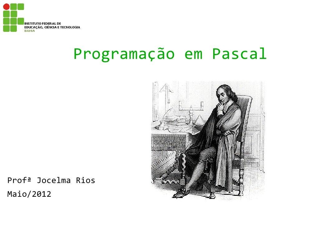 Programação em PascalProfª Jocelma RiosMaio/2012