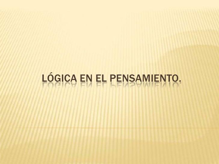 LÓGICA EN EL PENSAMIENTO.