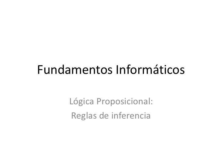 Fundamentos Informáticos     Lógica Proposicional:     Reglas de inferencia