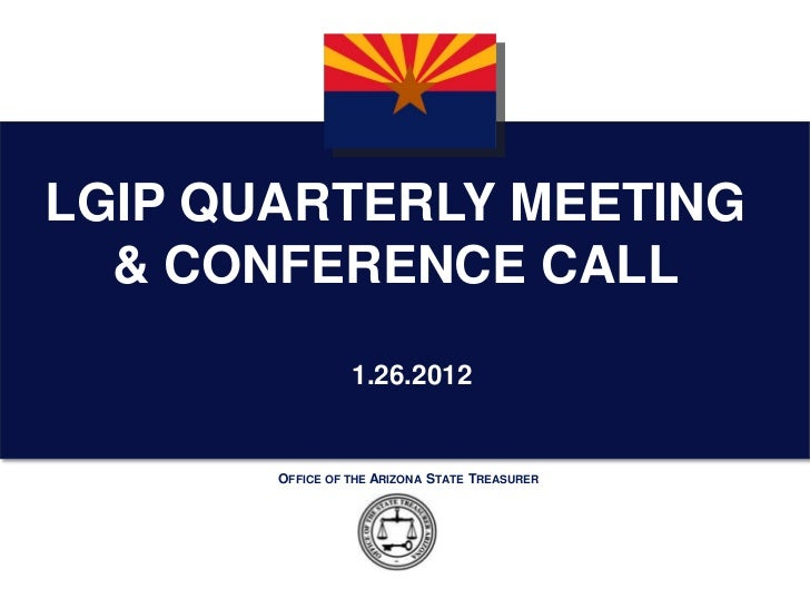 LGIP QUARTERLY MEETING  & CONFERENCE CALL                 1.26.2012       OFFICE OF THE ARIZONA STATE TREASURER