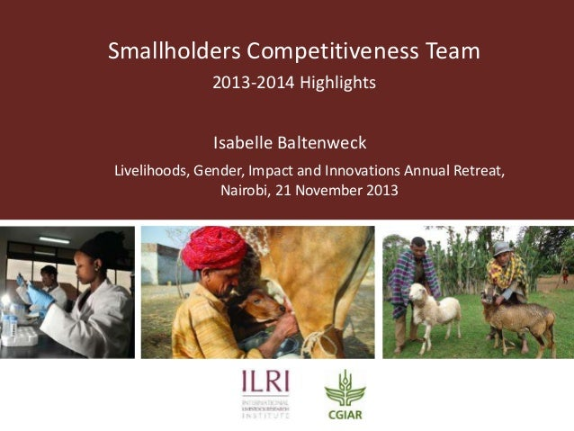 Smallholders Competitiveness Team 2013-2014 Highlights Isabelle Baltenweck Livelihoods, Gender, Impact and Innovations Ann...