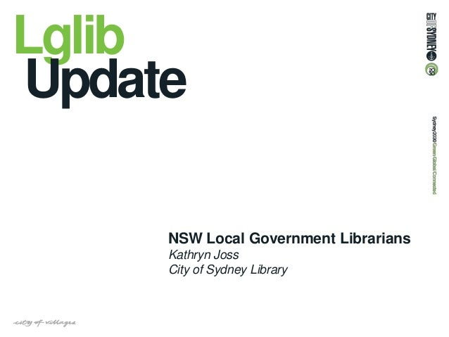 Lglib Update NSW Local Government Librarians Kathryn Joss City of Sydney Library