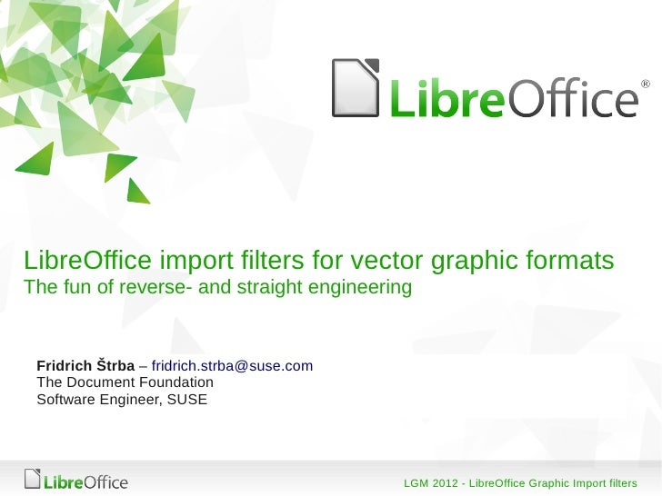 LibreOffice import filters for vector graphic formatsThe fun of reverse- and straight engineering Fridrich Štrba – fridric...