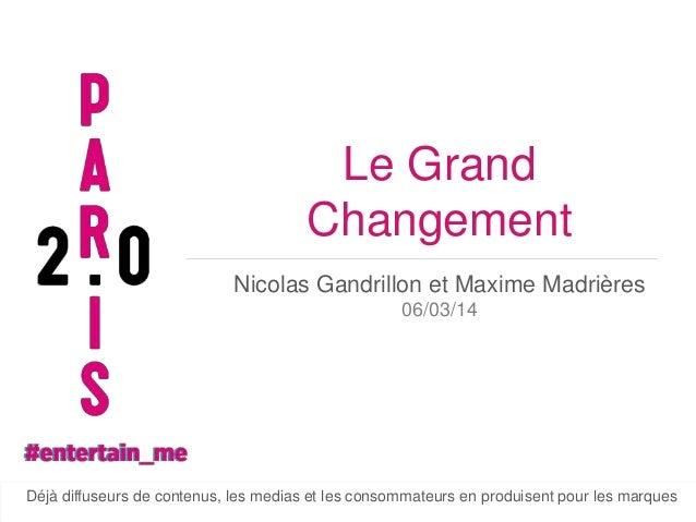 Le Grand Changement Nicolas Gandrillon et Maxime Madrières 06/03/14  Paris medias et les consommateurs en produisent pour ...