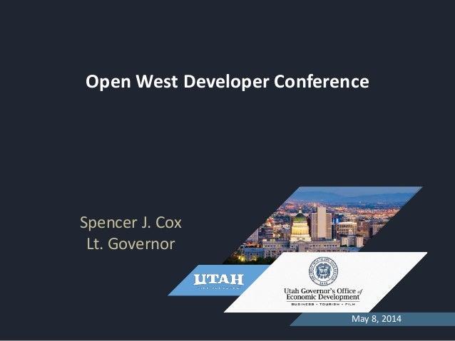OCTOBER 1, 2013 Open West Developer Conference May 8, 2014 Spencer J. Cox Lt. Governor