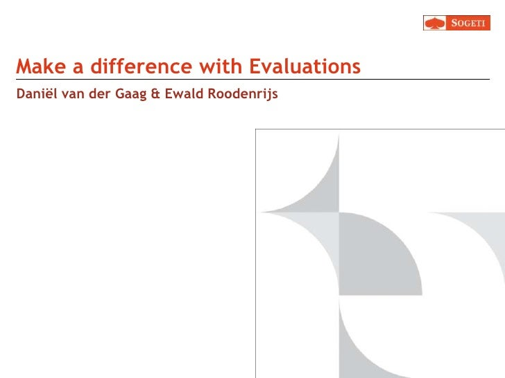 Make a differencewithEvaluations<br />Daniël van der Gaag & Ewald Roodenrijs<br />