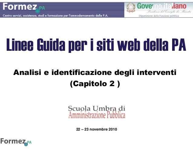 Linee Guida per i siti web della PA Analisi e identificazione degli interventi (Capitolo 2 ) 22 – 23 novembre 2010