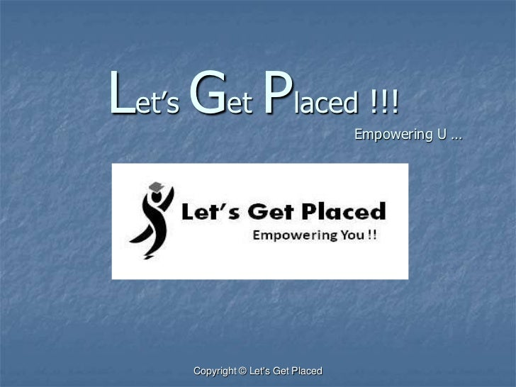 Let'sGetPlaced !!! 						Empowering U …<br />Copyright © Let's Get Placed<br />