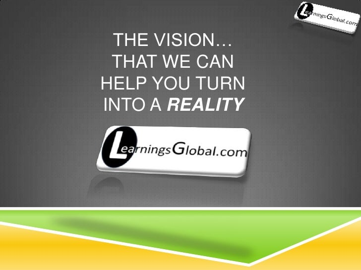 The vision…that we can help you turn  into a reality<br />