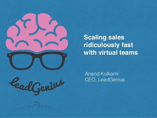 Scaling sales  ridiculously fast with virtual teams Anand Kulkarni  CEO, LeadGenius !