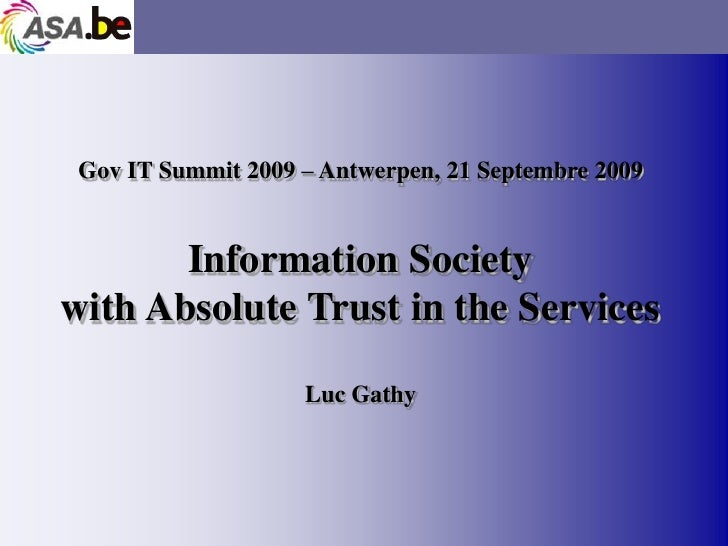 Gov IT Summit 2009 – Antwerpen, 21 Septembre 2009          Information Society with Absolute Trust in the Services        ...