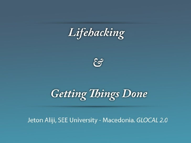 Lifehacking and Getting Things Done