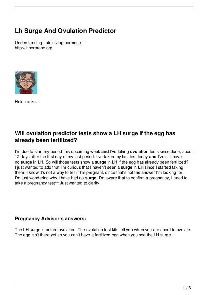 Lh Surge And Ovulation PredictorUnderstanding Luteinizing hormonehttp://lhhormone.orgHelen asks…Will ovulation predictor t...