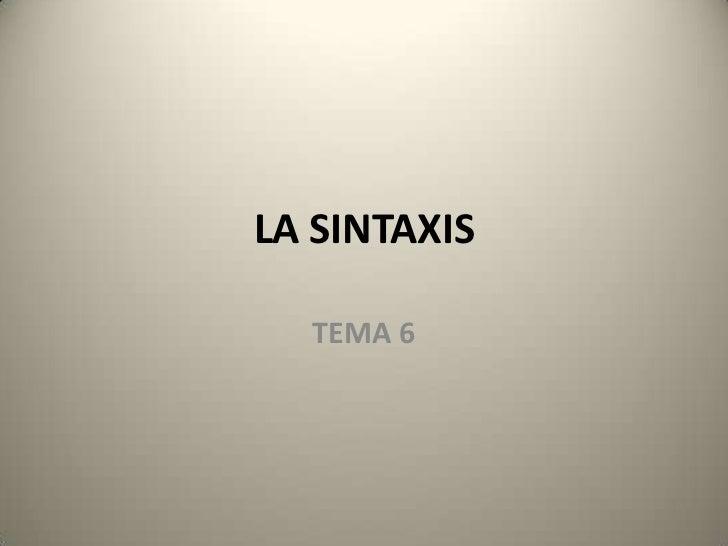 LA SINTAXIS  TEMA 6