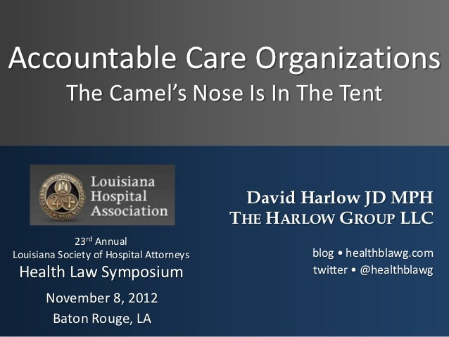 Accountable Care Organizations           The Camel's Nose Is In The Tent                                           David H...