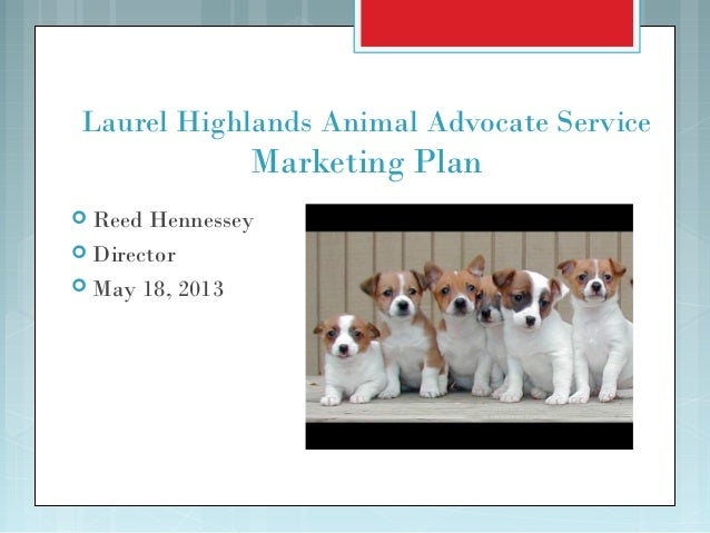 Laurel Highlands Animal Advocate ServiceMarketing Plan Reed Hennessey Director May 18, 2013
