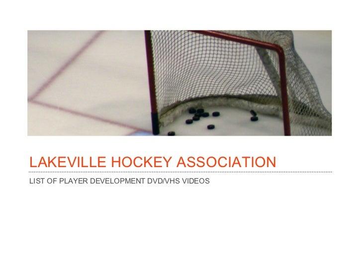 LAKEVILLE HOCKEY ASSOCIATIONLIST OF PLAYER DEVELOPMENT DVD/VHS VIDEOS