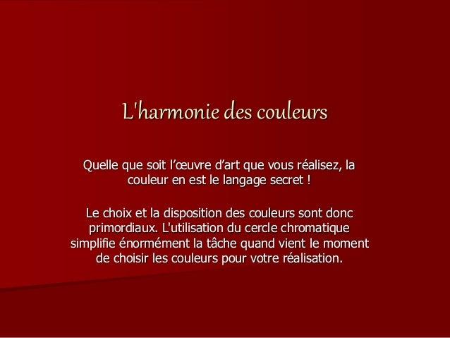 L'harmonie des couleurs Quelle que soit l'œuvre d'art que vous réalisez, la couleur en est le langage secret ! Le choix et...