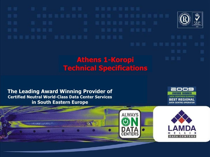 Athens 1-Koropi Technical Specifications The Leading Award Winning Provider of Certified Neutral World-Class Data Center S...