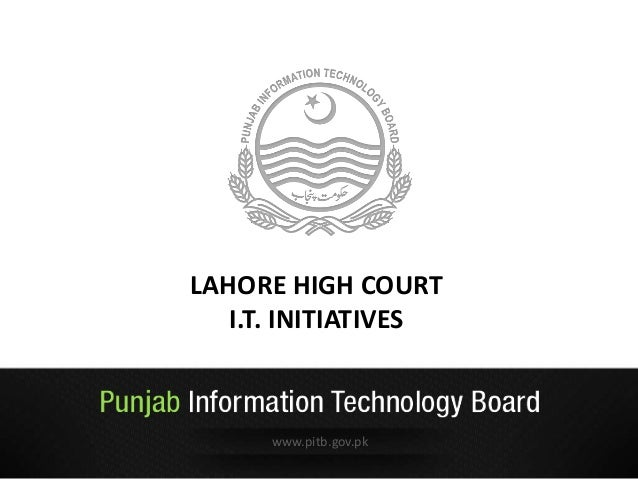 www.pitb.gov.pk Industry Support Mobile Monitoring LAHORE HIGH COURT I.T. INITIATIVES