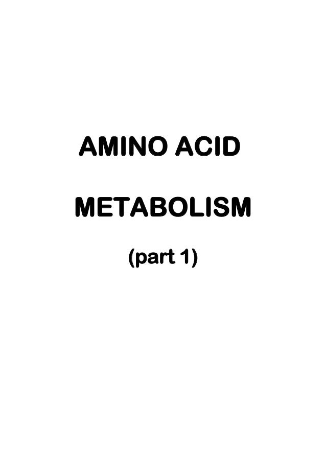 AMINO ACID METABOLISM (part 1)