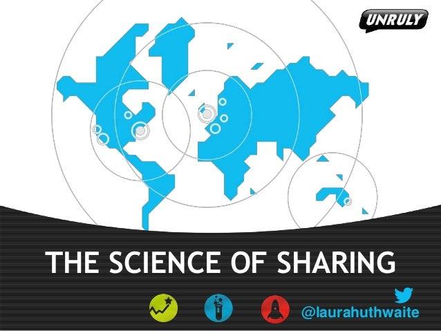 THE SCIENCE OF SHARING @laurahuthwaite
