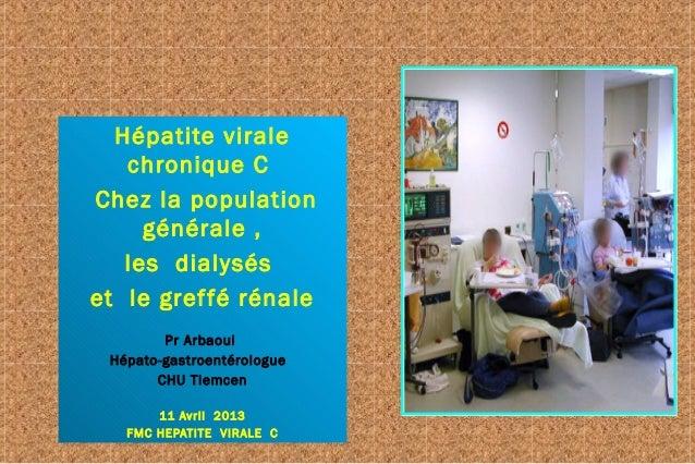 Hépatite virale   chronique CChez la population     générale ,   les dialyséset le gref fé rénale        Pr Arbaoui Hépato...