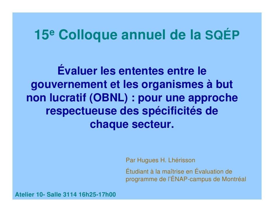 15e Colloque annuel de la SQÉP           Évaluer les ententes entre le     gouvernement et les organismes à but    non luc...