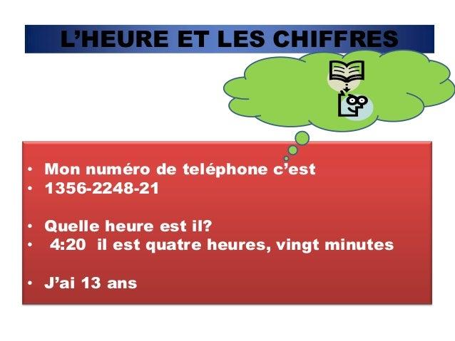 L'HEURE ET LES CHIFFRES• Mon numéro de teléphone c'est• 1356-2248-21• Quelle heure est il?• 4:20 il est quatre heures, vin...