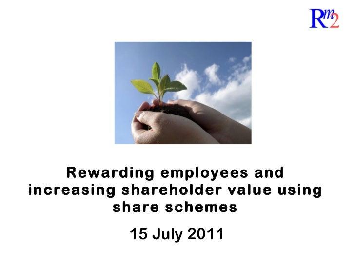 Rewarding employees and increasing shareholder value using share schemes 15 July 2011