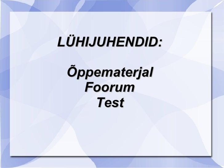 LÜHIJUHENDID: Õppematerjal Foorum Test