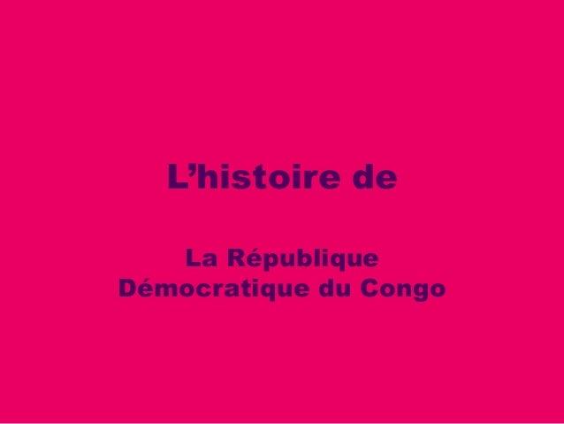 L'histoire de   La RépubliqueDémocratique du Congo