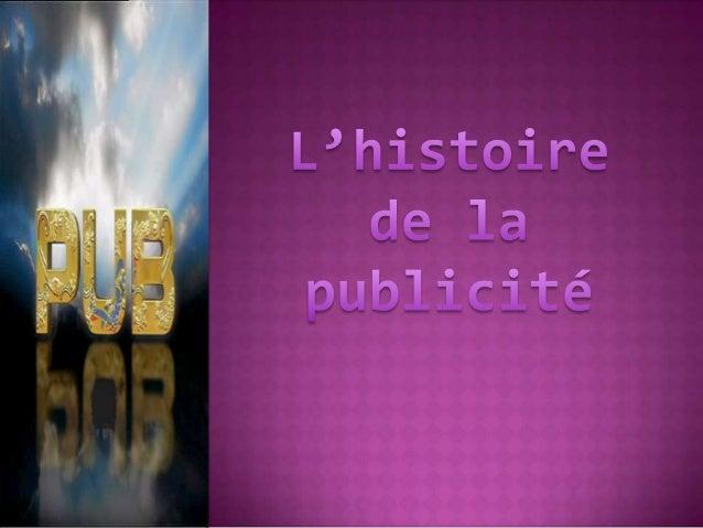  Introduction  Le monde de la publicité depuis son apparition  Historique  Les grands noms qui ont marqué l'histoire d...