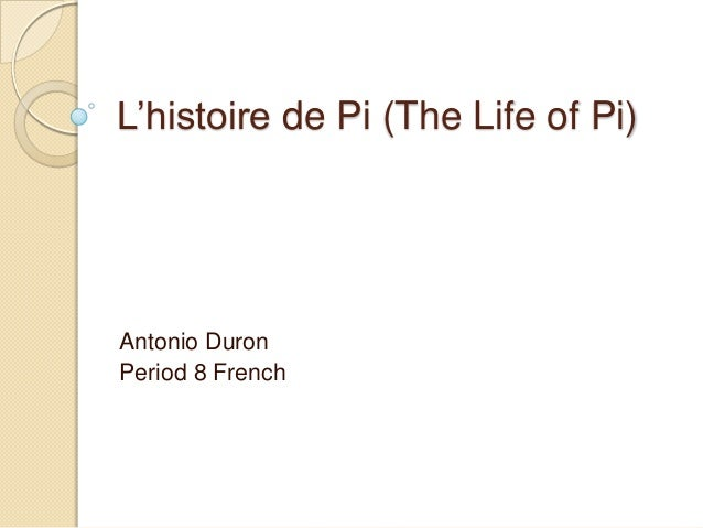 L'histoire de Pi (The Life of Pi)Antonio DuronPeriod 8 French