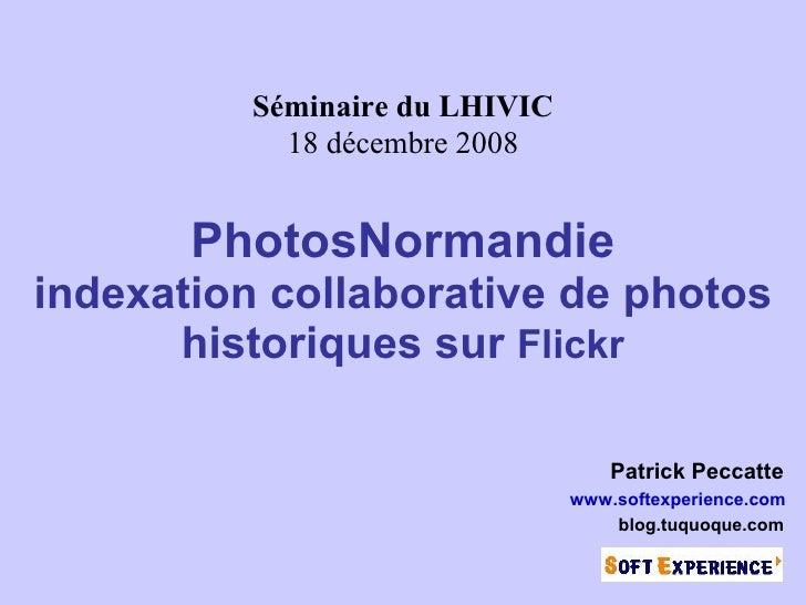 Séminaire du LHIVIC             18 décembre 2008          PhotosNormandie indexation collaborative de photos       histori...