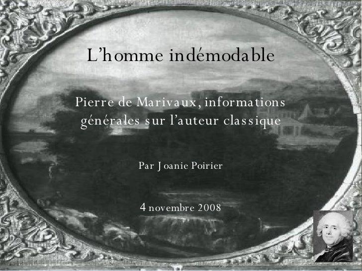 L'homme indémodable Pierre de Marivaux, informations générales sur l'auteur classique Par Joanie Poirier 4  novembre 2008