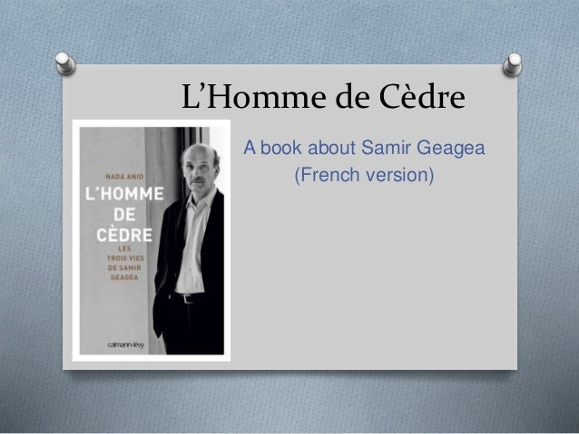 L'Homme de Cèdre A book about Samir Geagea (French version)