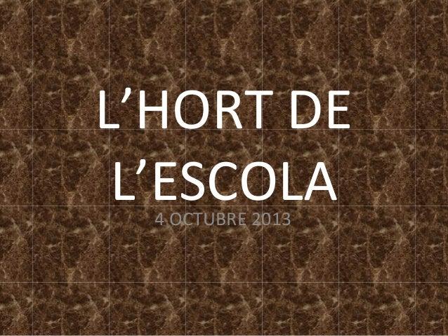 L'HORT DE L'ESCOLA4 OCTUBRE 2013
