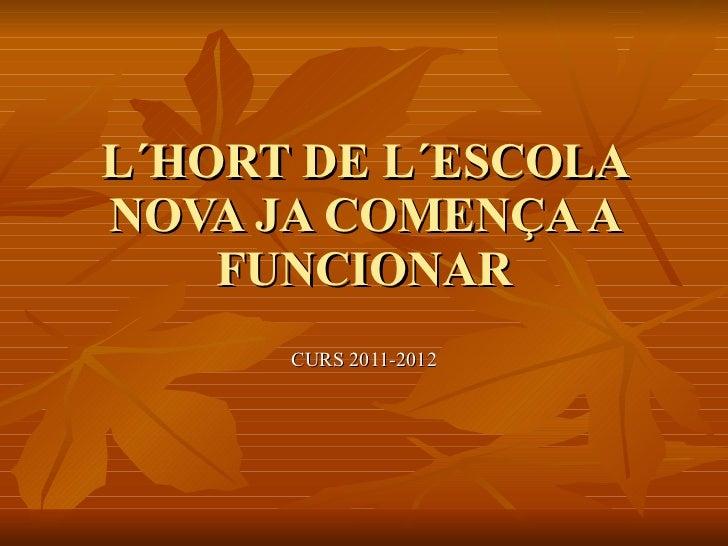 L´HORT DE L´ESCOLA NOVA JA COMENÇA A FUNCIONAR CURS 2011-2012