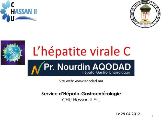 L'hépatite virale C        Site web: www.aqodad.ma Service d'Hépato-Gastroentérologie          CHU Hassan II-Fès          ...