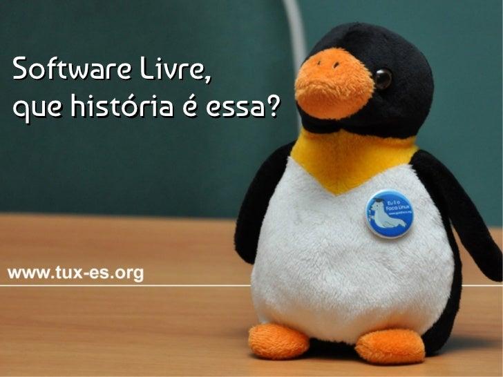Software Livre,que história é essa?