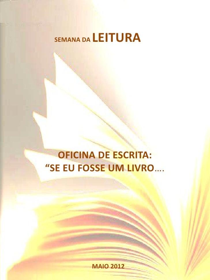"""SEMANA DA   LEITURA   OFICINA DE ESCRITA:""""SE EU FOSSE UM LIVRO….             MAIO 2012"""