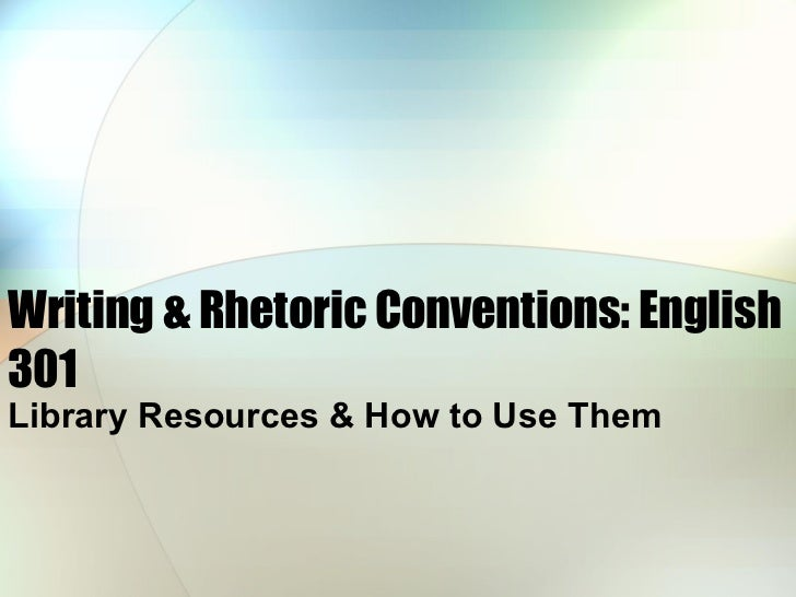 Writing & Rhetoric Conventions: English 301 Library Resources & How to Use Them