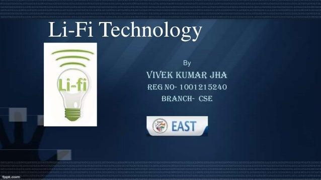 Li-Fi Technology By  Vivek kumar jha Reg no- 1001215240 branch- CSE