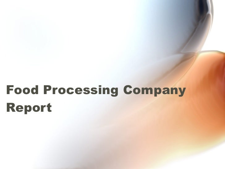 Food Processing Company Report