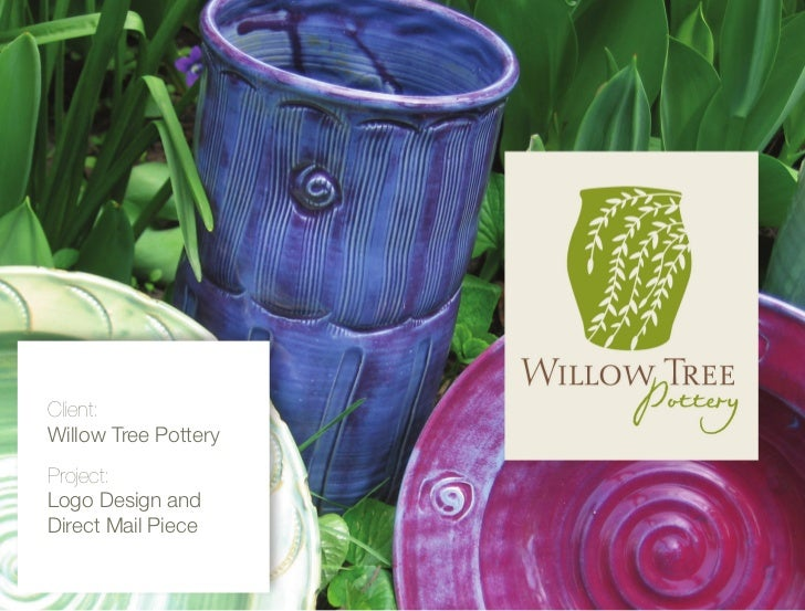 Client:Willow Tree PotteryProject:Logo Design andDirect Mail Piece