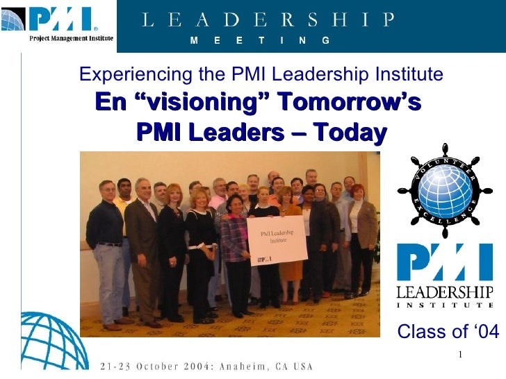 "Experiencing the PMI Leadership Institute En ""visioning"" Tomorrow's  PMI Leaders – Today Class of '04"