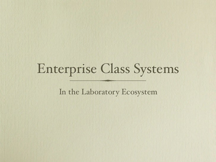 Enterprise Class Systems   In the Laboratory Ecosystem
